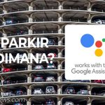 Suka Lupa Parkir Mobil Dimana? Pakai Google Assistant